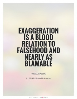 Exaggeration-is-a-blood-relation-to-falsehood-and-nearly-as-blamable-quote-1.jpg